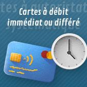 Les cartes de paiement à débit immédiat ou différé