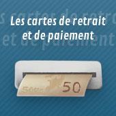 Les cartes de retrait ou de paiement